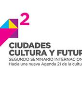"""2º Seminario Internacional """"Ciudades, Cultura y Futuro"""""""